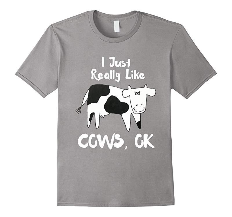 Funny Cow Shirt - I Just Really Like Cows OK - Farmer Shirt-ANZ