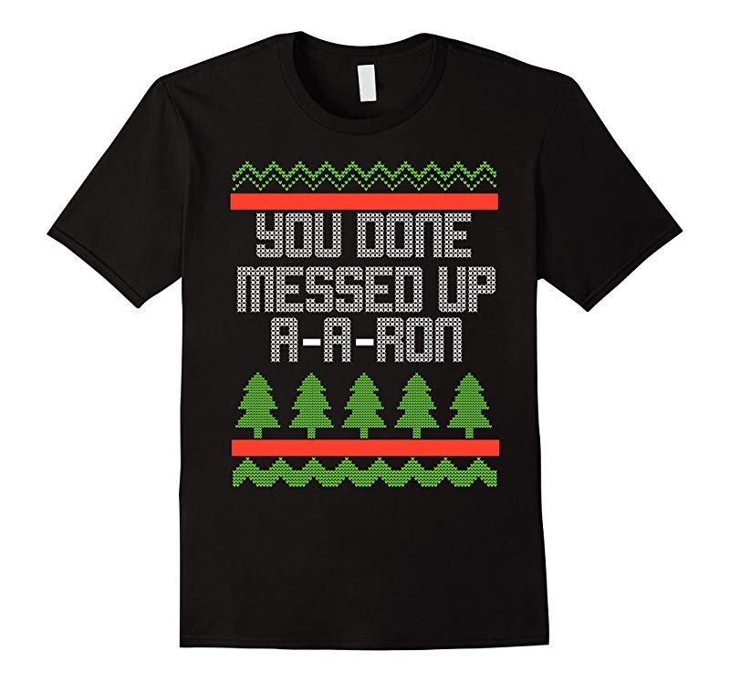 Ya Done Messed Up A a ron Christmas T-shirt-TD