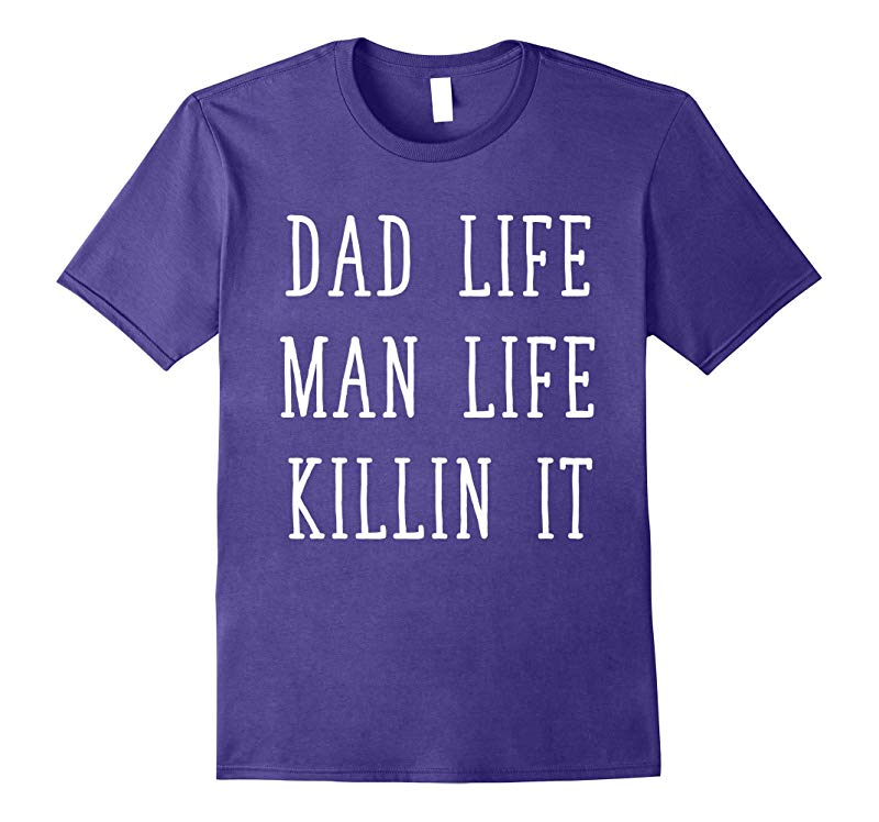 Dad Life Man Life Killin It Fathers Day T-Shirt-RT