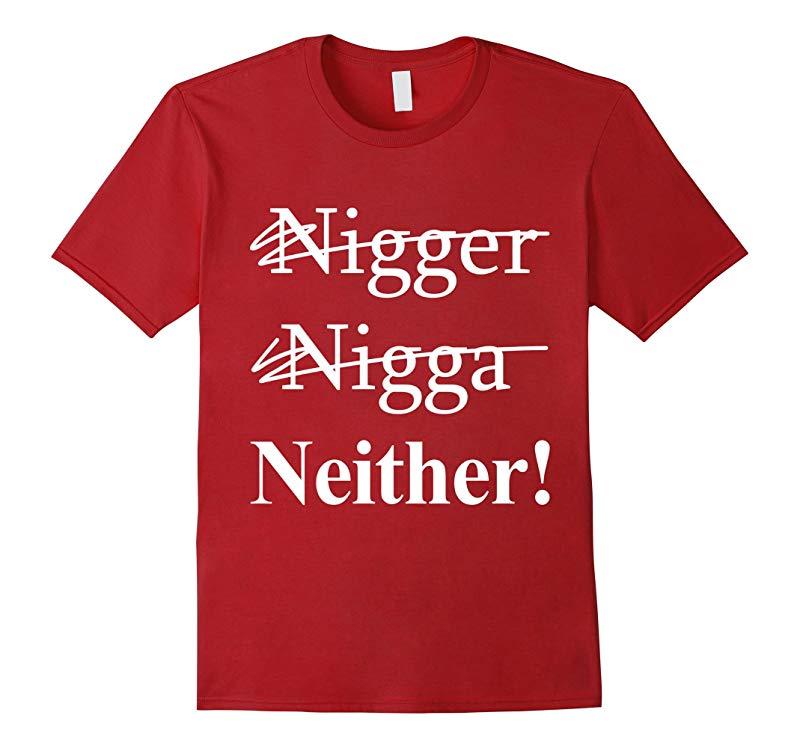 NOT A NIGGER, NOT A NIGGA, IM NEITHER! T-shirt-Art