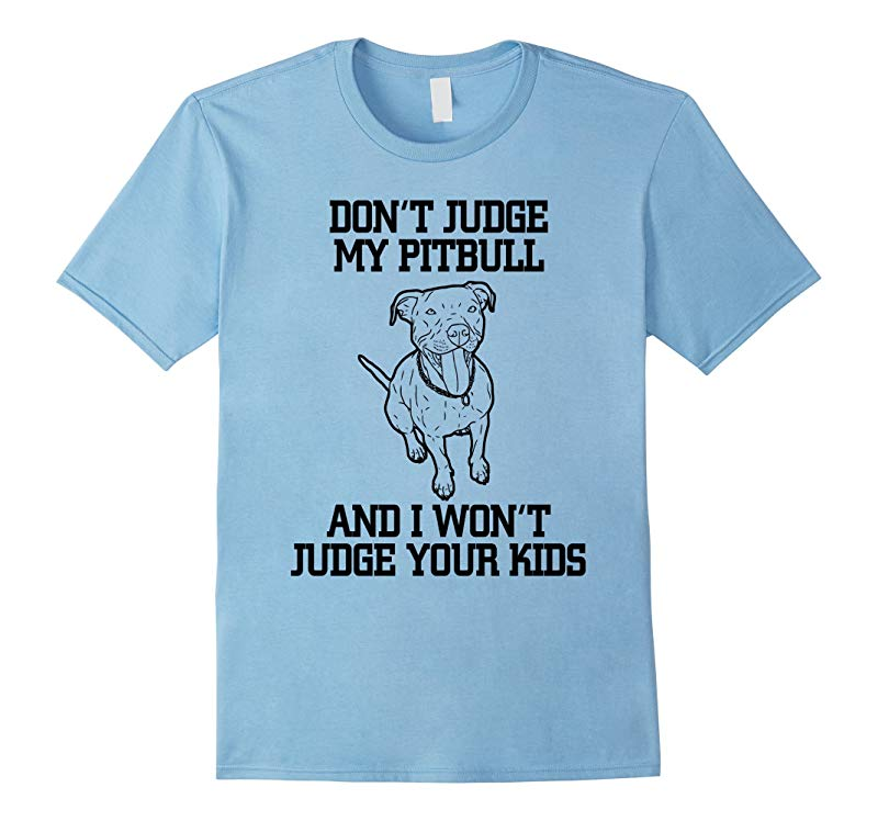 Cool Dont Judge My Pitbull Animal Owner Gifts T-Shirt-RT
