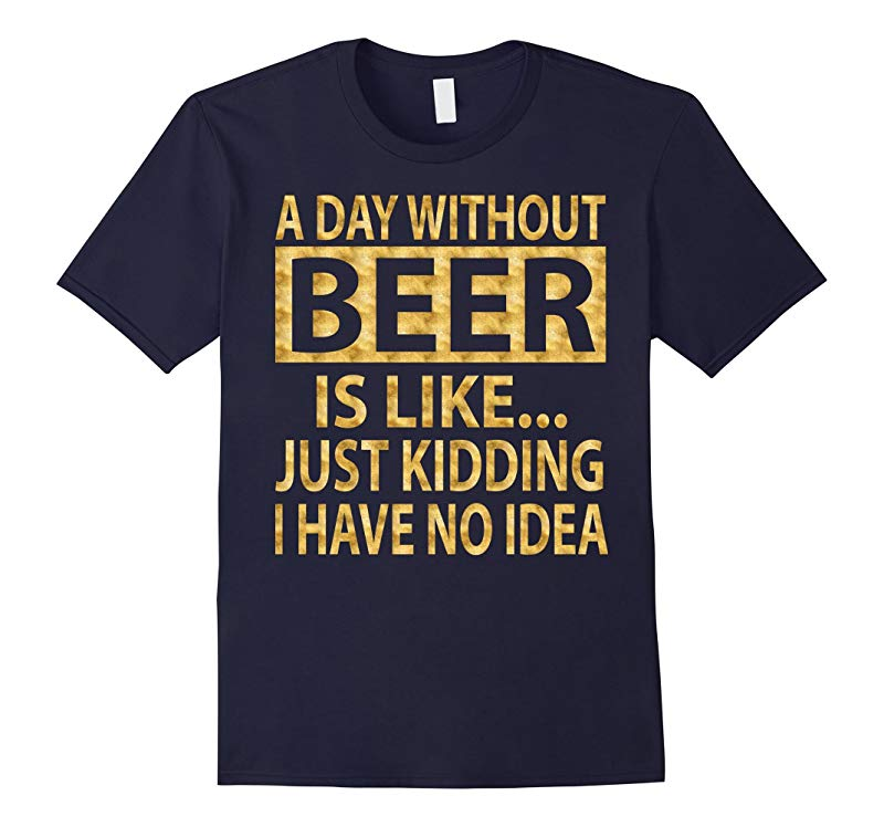 A day without beer is like just kidding T-Shirt Gold Foil-RT