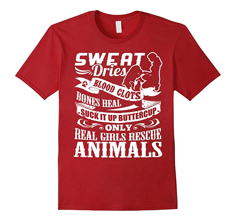 Real Girls Animal Rescue Shirts - Sweat Dries Blood Clots-RT