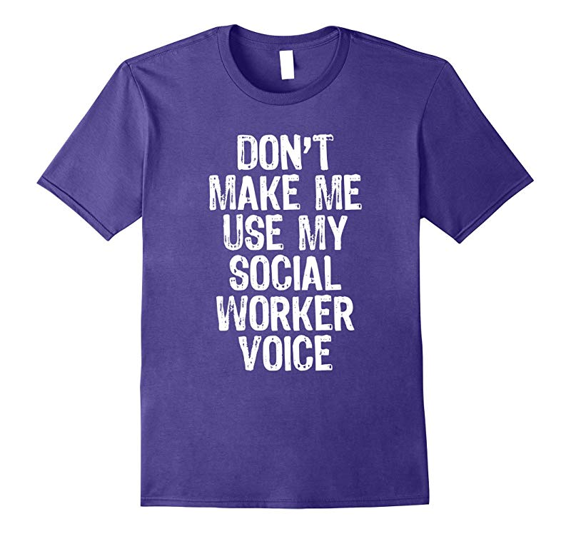 Dont Make Me Use My Social Worker Voice T-Shirt-RT