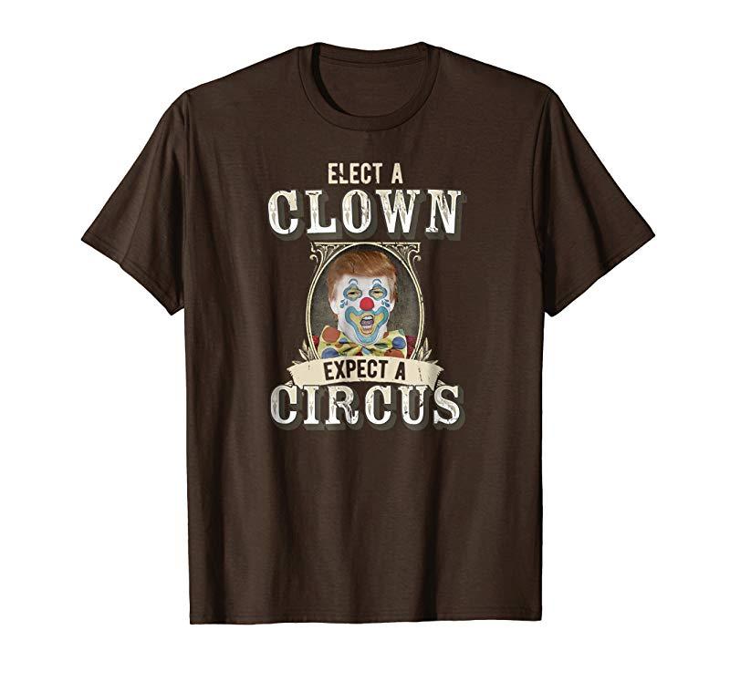 Elect A Clown Expect A Circus T-Shirt Anti-Trump #Resist-ln