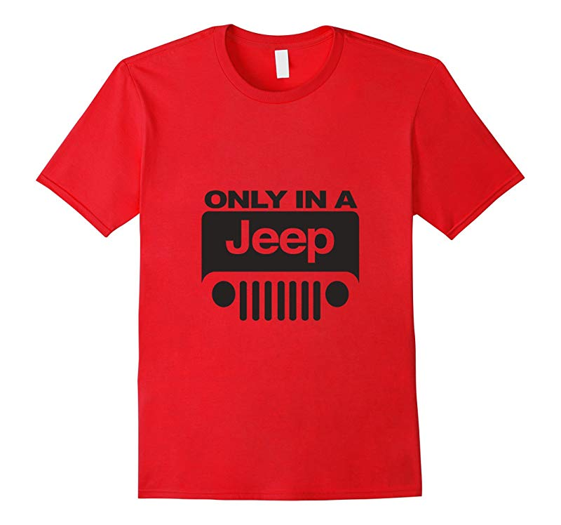 Only In A Jeep T Shirt For Men  Women  Youth-RT
