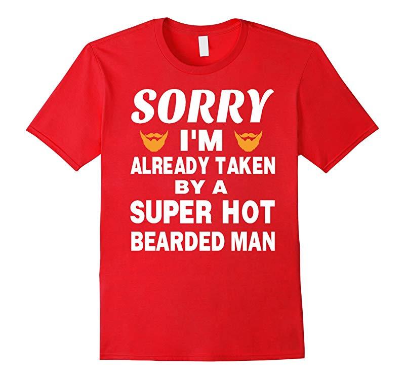 Beard Tshirt  Sorry Im already taken by a super hot Beard-RT