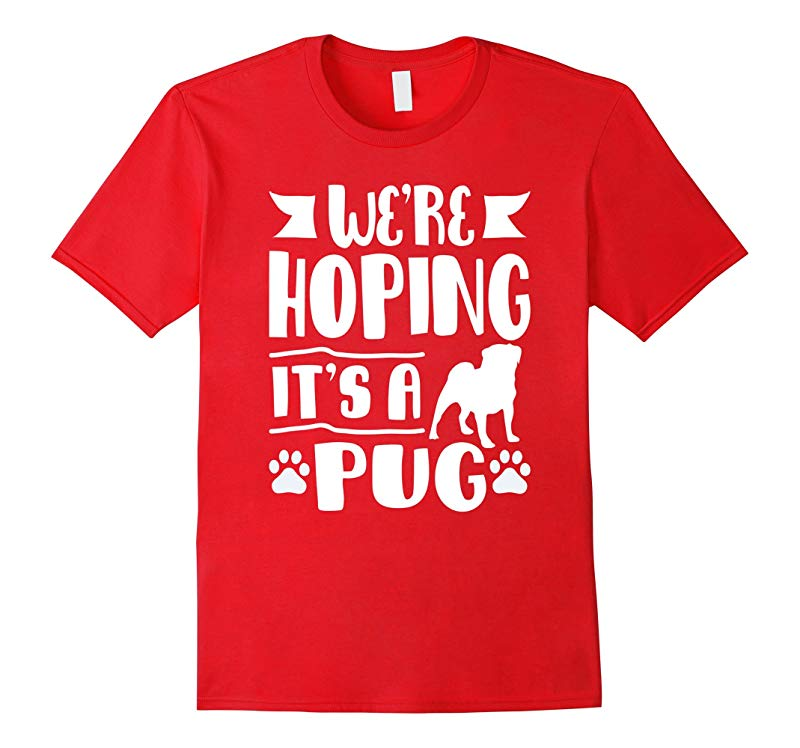 We're Hoping It's A Pug T-shirt-RT