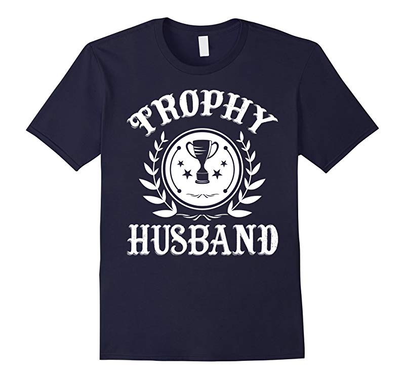 Trophy Husband Tee Funny Fathers Day T-Shirt-RT