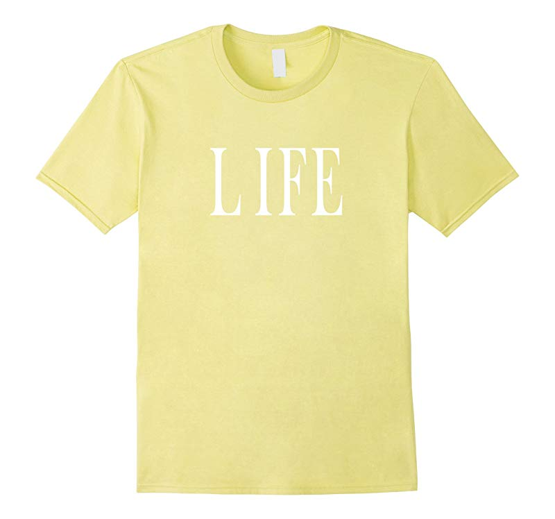 Shirt That Says Life-TJ