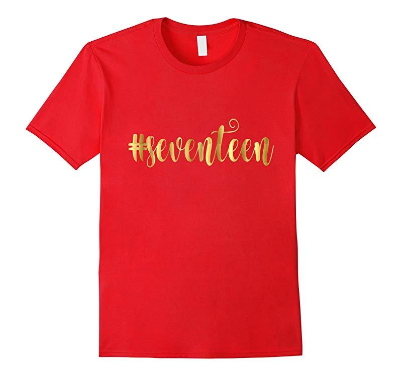 17th Birthday Shirt Gift Gold Hashtag Seventeen 17 Daughter-RT