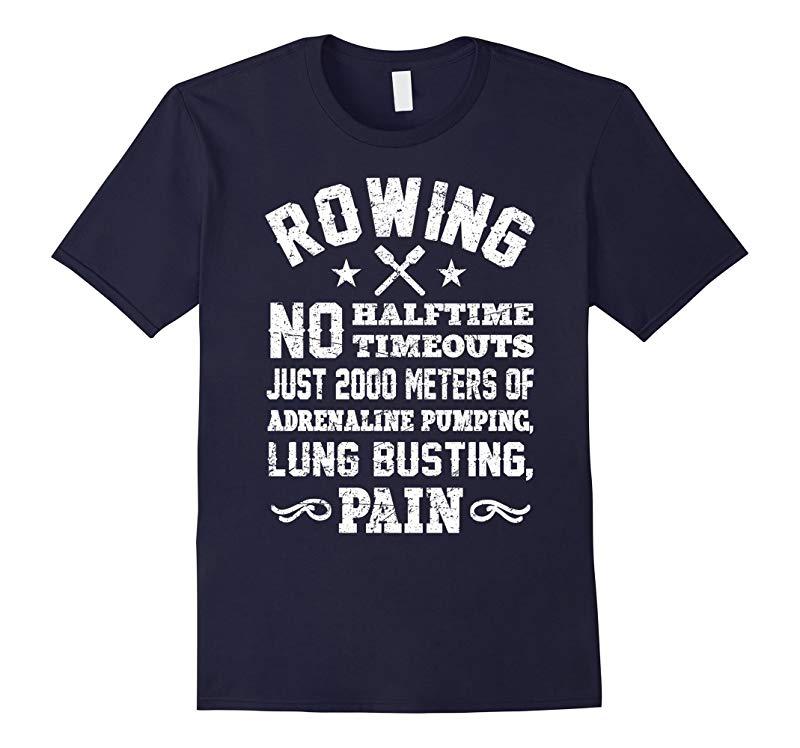 Rowing Shirt No Halftime No Timeouts Premium T-Shirt-RT