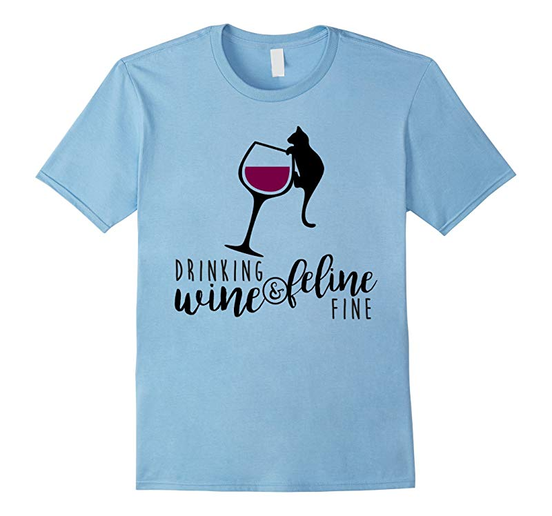 Drinking Wine and Feline Fine Shirt Funny Cat Lady Gift-RT