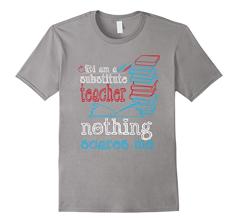 Im a Substitute Teacher Nothing Ccares Me T-Shirt Gift-RT
