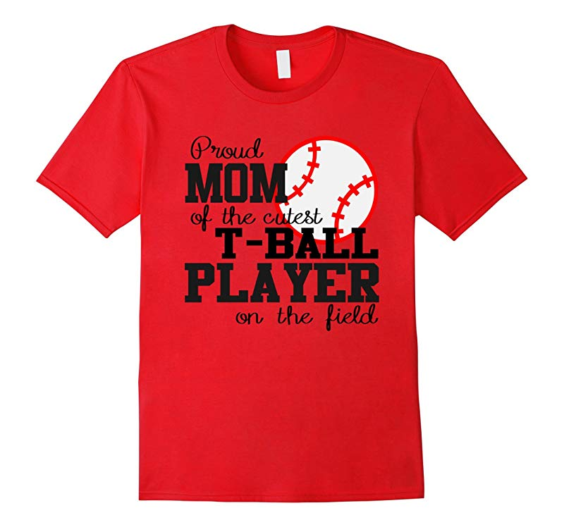 Proud Mom Of The Cutest T-Ball Player On The Field T-Shirt-RT
