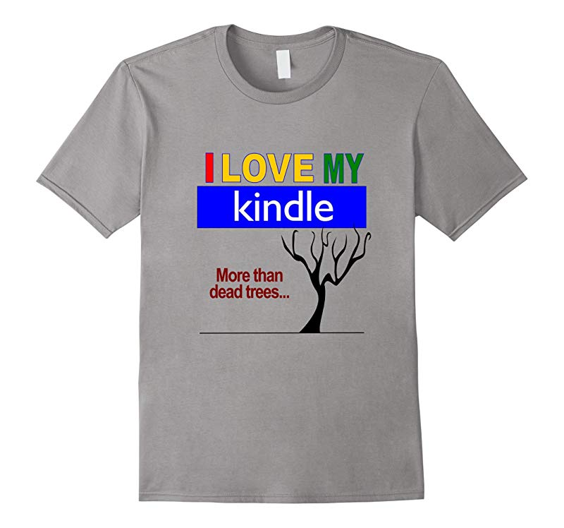I Love My Kindle More Than Dead Trees - T-Shirt-RT