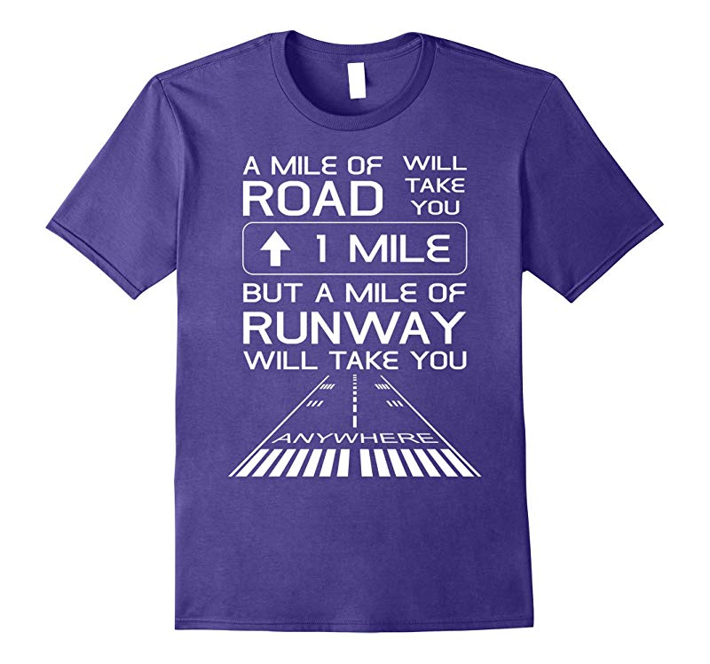A Mile Of Road Will Take You 1 Mile Runway Anywhere T-Shirt-TH