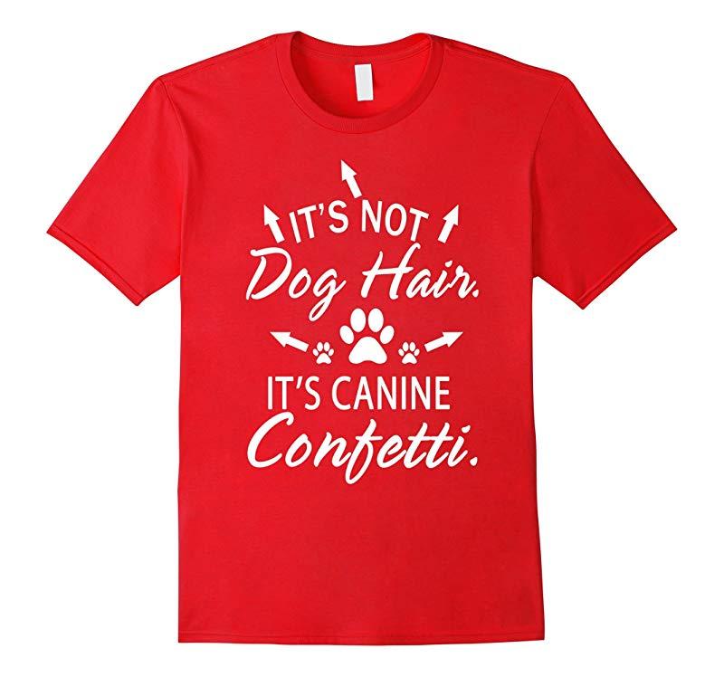 its not dog hair its canine confetti tshirt-TD
