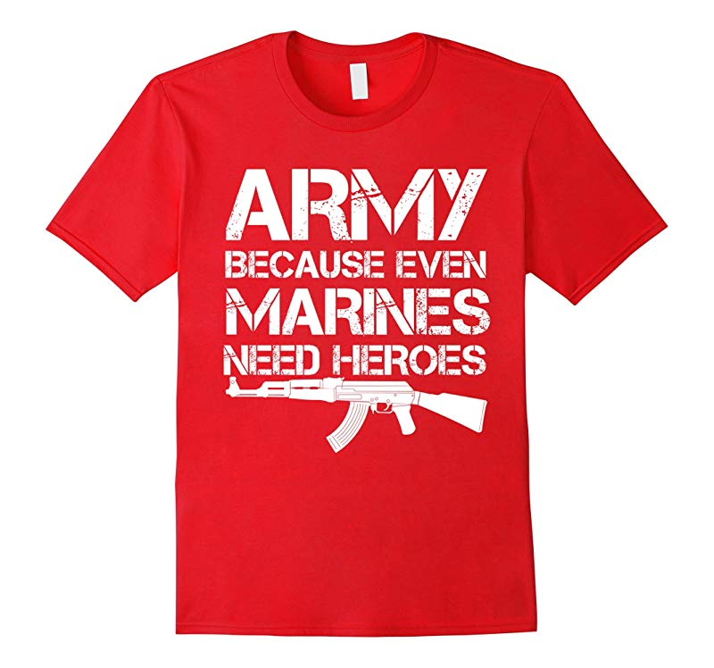 Army because even marines need heroes T-shirt-RT