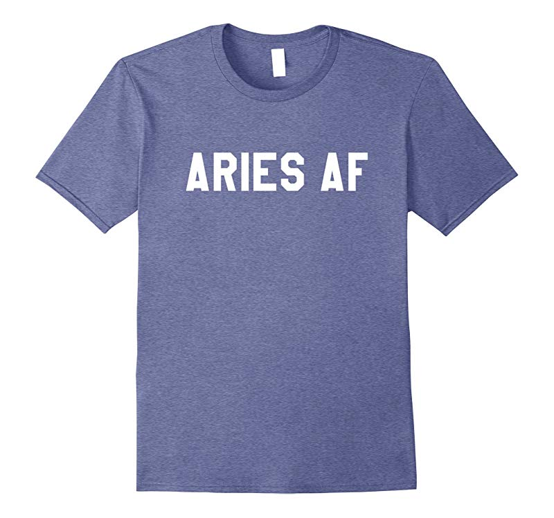 Aries AF - Horoscope March & April Birthday Funny T-Shirt-FL