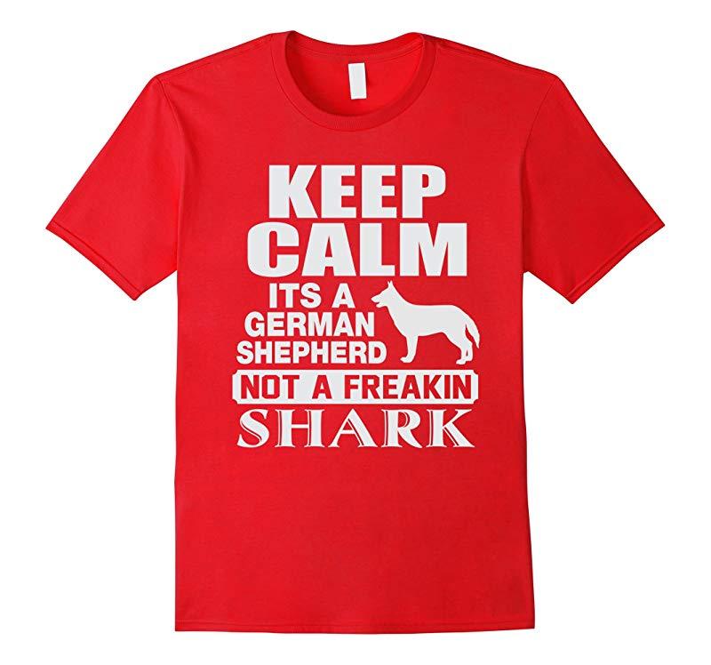 KEEP CALM ITS A GERMAN SHEPHERD NOT A FREAKIN SHARK SHIRTS-RT