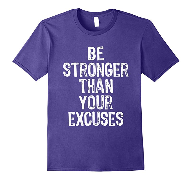 Be Stronger Than Your Excuses T-Shirt-RT