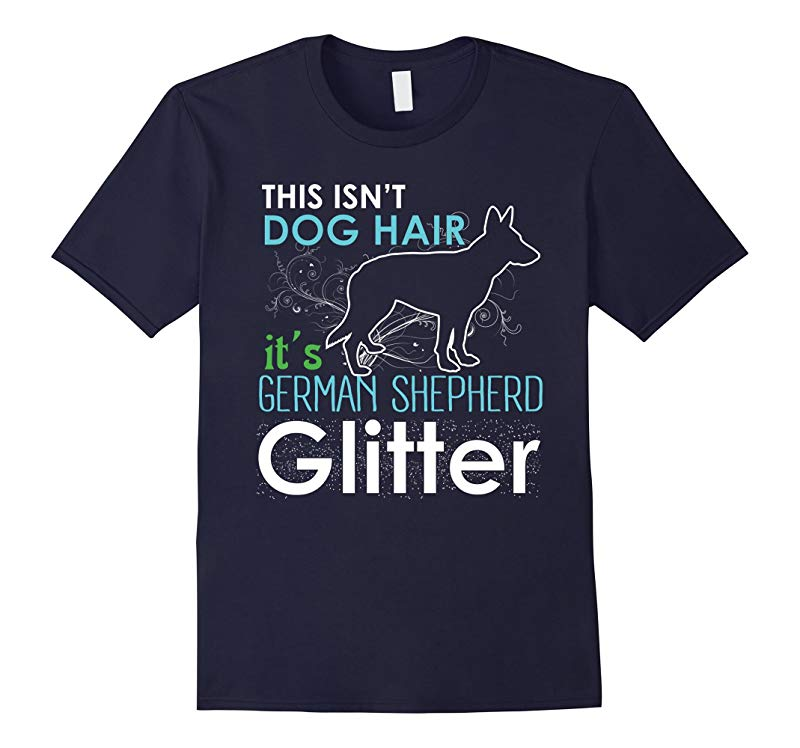 This Isn't Dog Hair It's German Shepherd Glitter T-shirt-RT