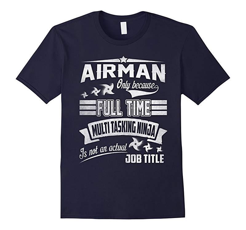 Airman Only Because Full Time Multi Tasking Ninja Tshirt-RT