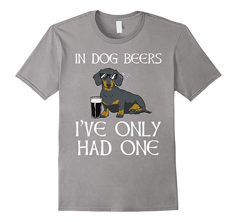 Dachshund Funny Irish T-Shirt - Dog Beers Only Had One-RT