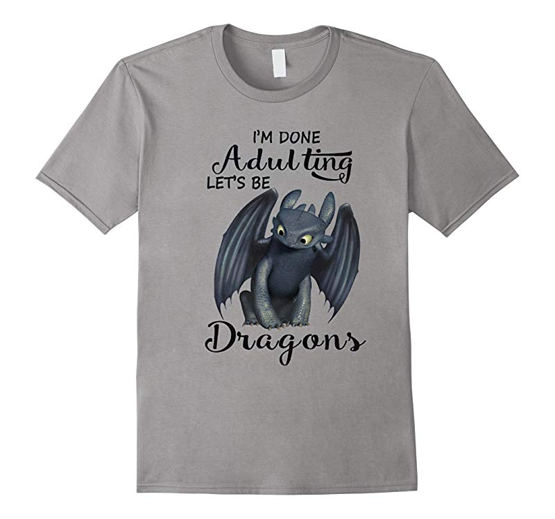 Im Done Adulting Lets Be Dragons TShirt-RT