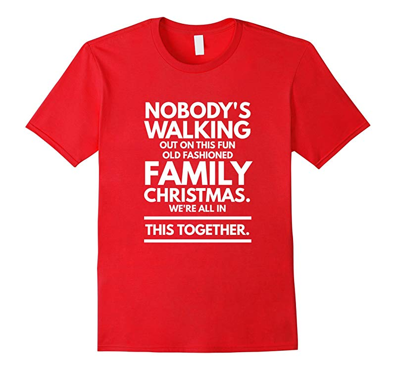 Nobodys Walking Out Funny Family Christmas T-Shirt-RT