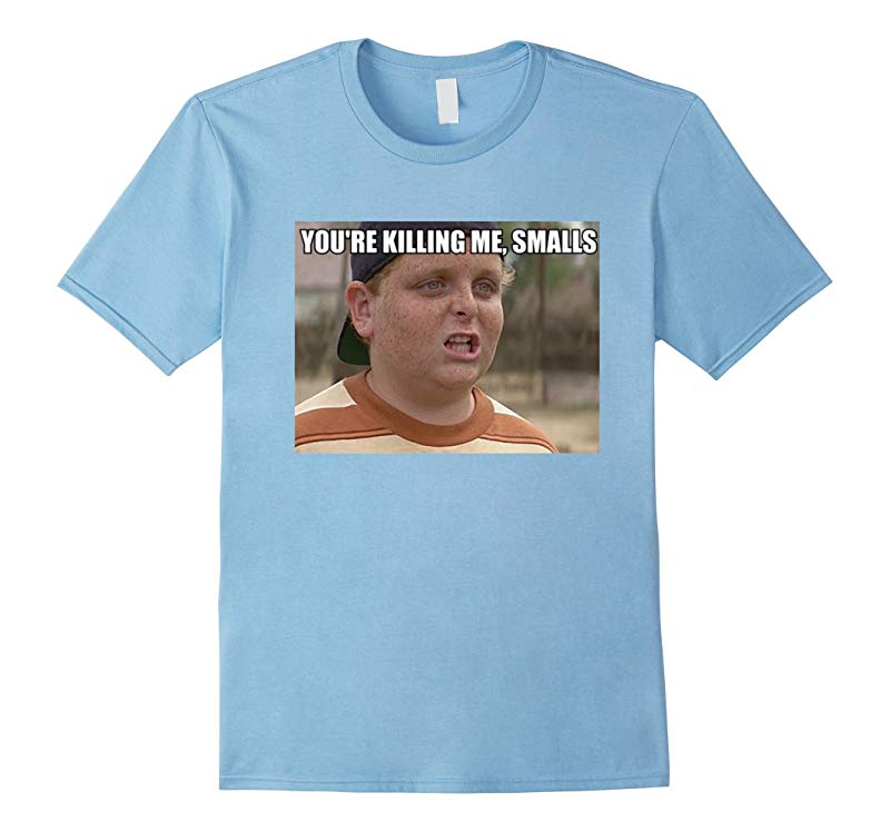 Youre Your Killing Me Smalls T Shirt-RT