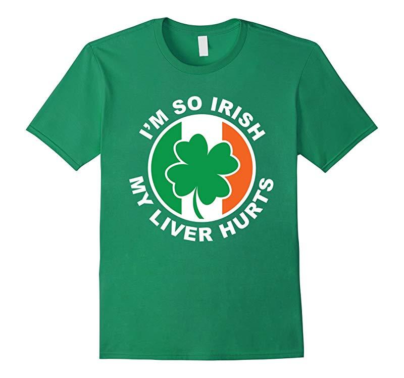 I'm So Irish My Liver Hurts Irish T-Shirt-RT
