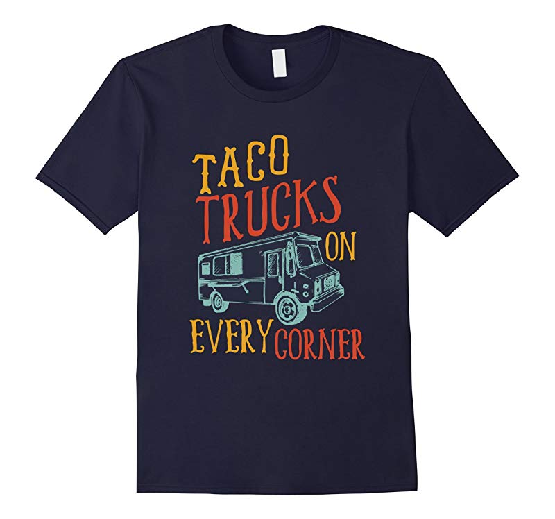 Best Seller Taco Trucks On Every Corner Mexican Food T Shirt-RT