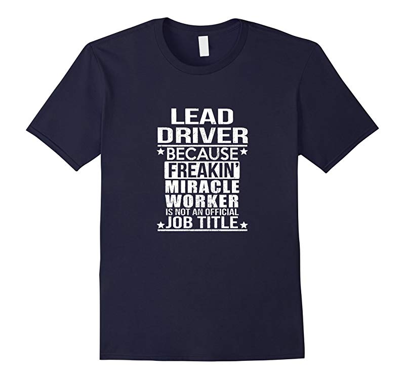 Lead Driver Because Miracle Worken Is Not An Job Title Shirt-TD
