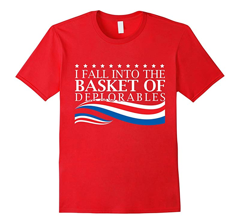 Fall Into Basket Of Deplorables Anti Hill Pro Trump T-shirt-RT