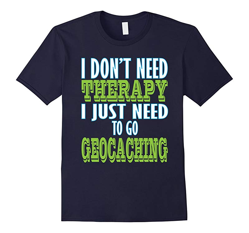 Geocaching - I dont need therapy I just need to go T-shirt-RT