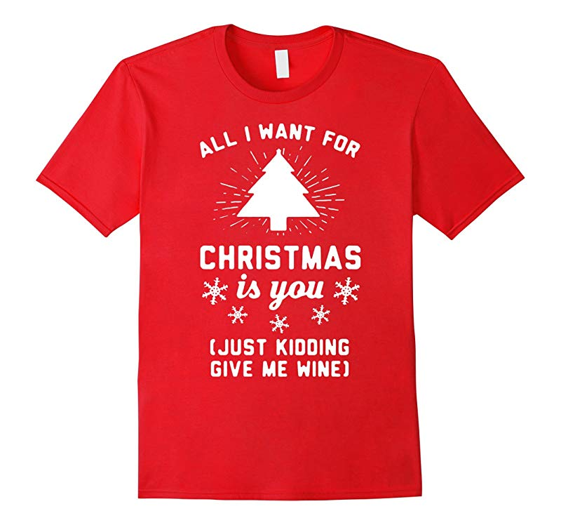 All I Want For Christmas Is You Just Kidding Give Me Wine-RT