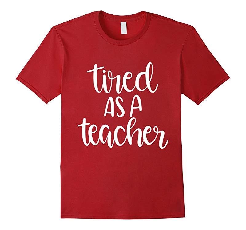 Tired As A Teacher Funny Teaching Shirt Gift For Teacher-ANZ