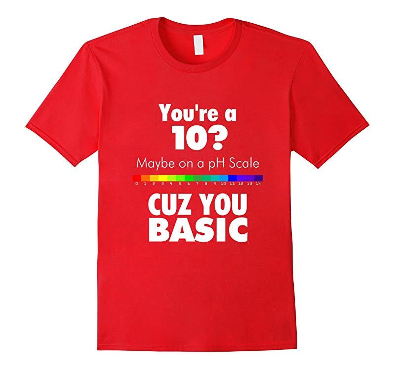 You're 10 PH Scale Cuz You Basic Graphic T Shirt Women Rank-RT