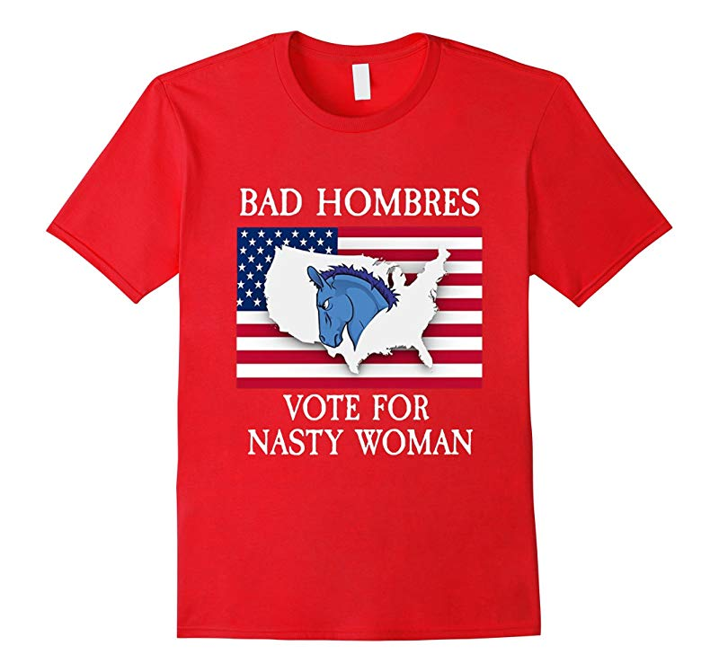 Bad Hombres Vote for Nasty Woman Hillary Clinton Tee for All-RT