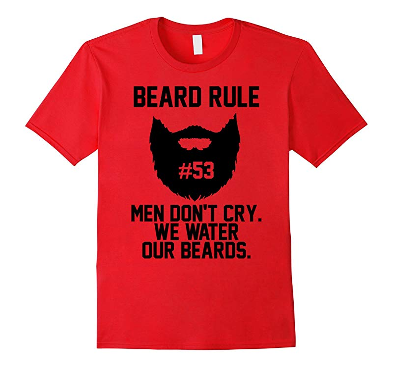 Beard rule T-shirt  Men dont cry We water our Beards-RT