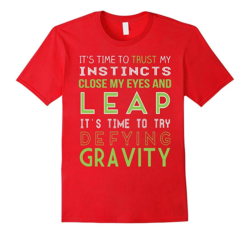 CLOSE MY EYES AND LEAP -TIME TO TRY DEFYING GRAVITY SHIRT-RT