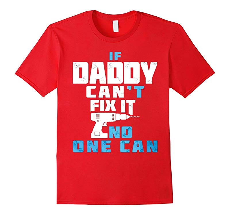 FATHER DAY GIFTIF DADDY CANT FIX IT NO ONE CAN t shirt-RT