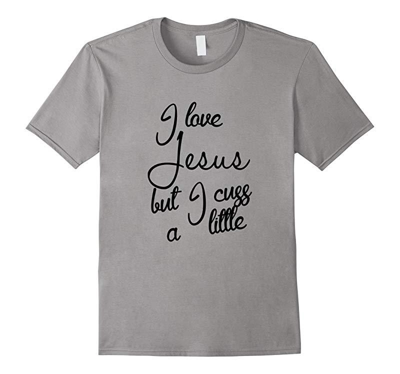 I love Jesus but I cuss a little T-shirt-RT