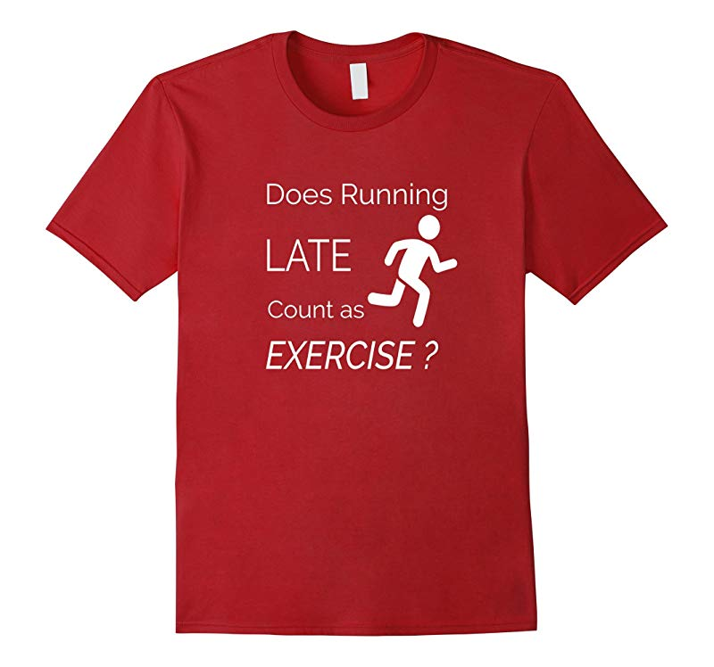 Does Running Late Count as Exercise Funny Workout Shirt-ANZ