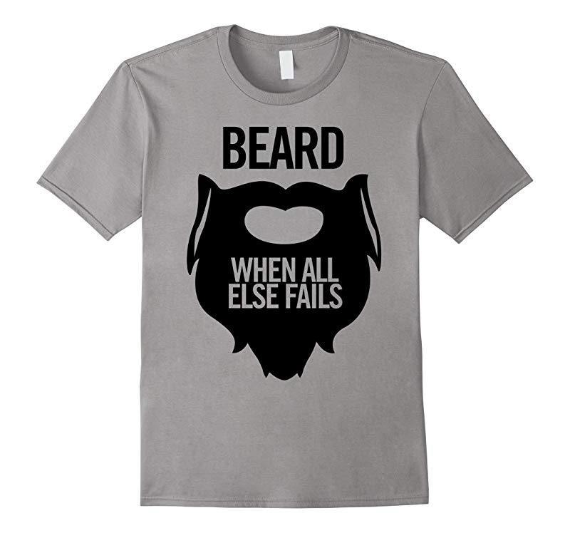 Beard - When All Else Fails Funny Humor Meme Tee-RT