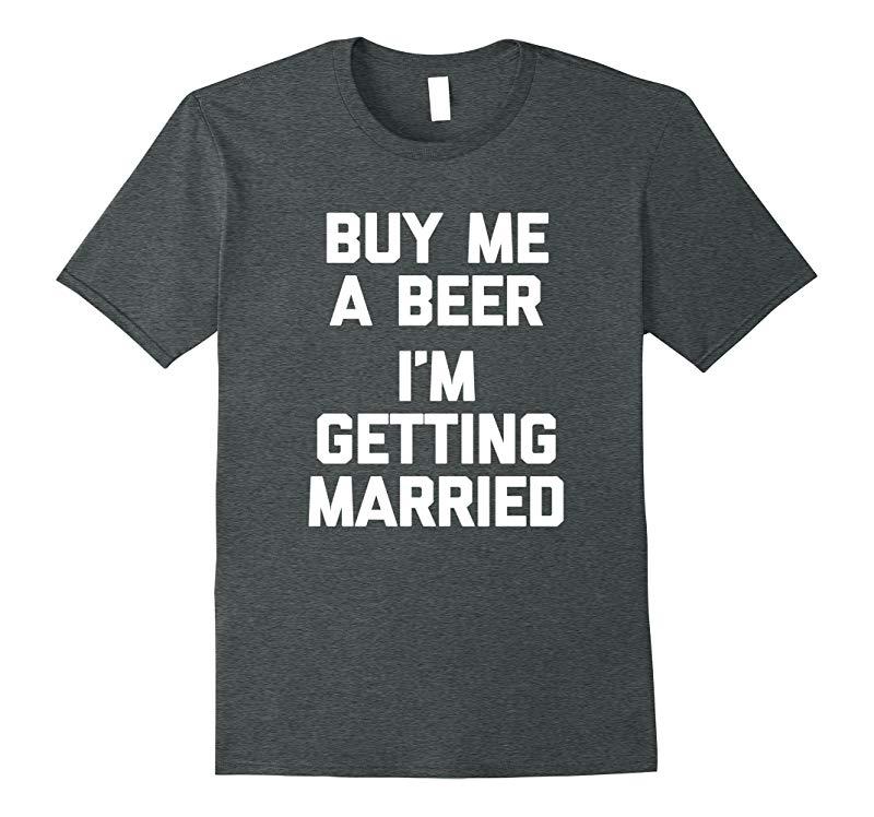 Buy Me A Beer Im Getting Married T-Shirt funny bride groom-Vaci