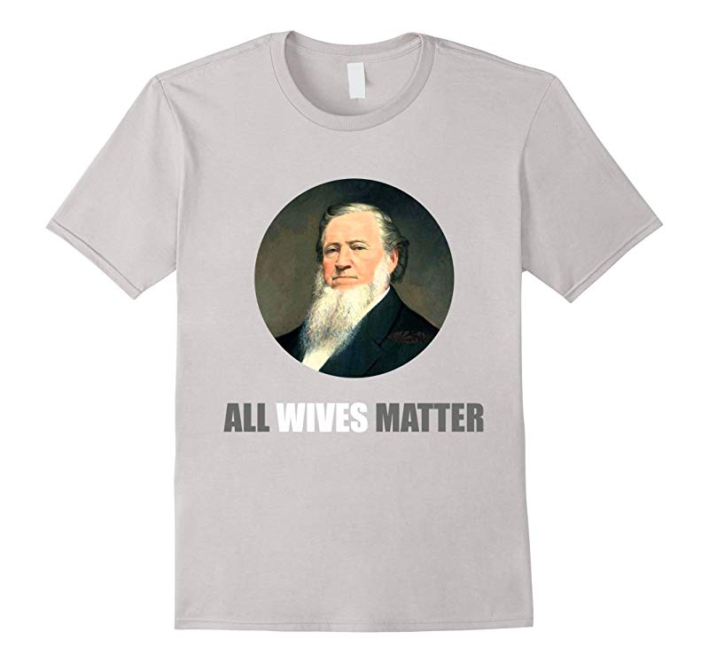 Dank Meme Shirts: Ol' Brigham All Wives Matter Funny T-shirt-CL