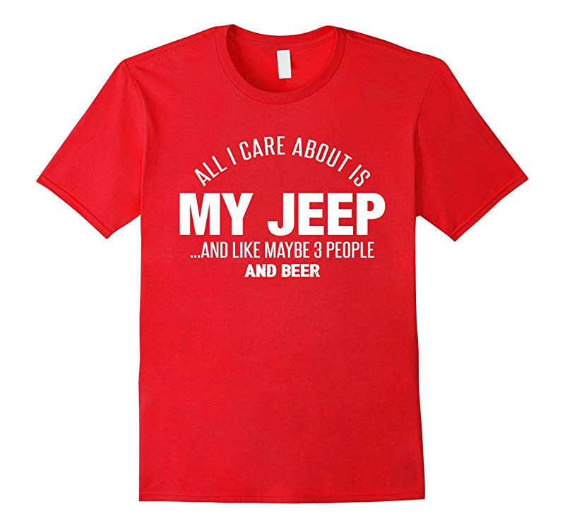 All I care about is my jeep and like maybe 3 people and beer-RT